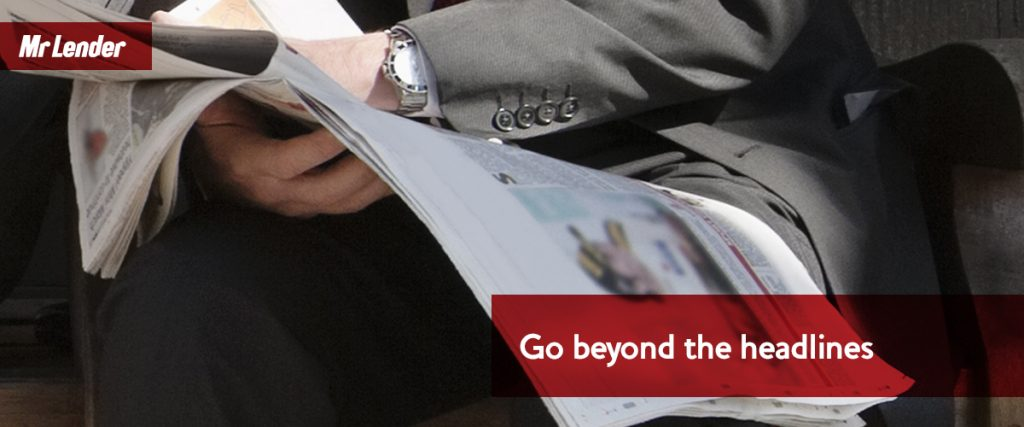 Mr Lender: Go beyond the headlines